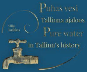 """Uus raamat: """"Puhas vesi Tallinna ajaloos"""", koostaja arheoloog Villu Kadakas"""